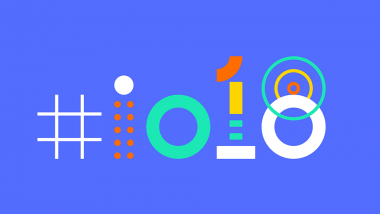 Google I/O 2018: How to Watch LIVE Streaming & What to Expect from This Year's Annual Developer Conference