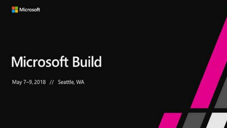 Microsoft Build 2018: Watch the LIVE Streaming and Online Telecast of Microsoft's Annual Developer Conference