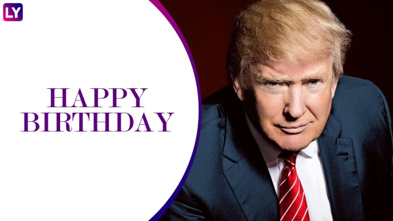 Donald Trump 72nd Birthday: The Real Estate Mogul Who Became the President of United States, Net Worth and Other Facts