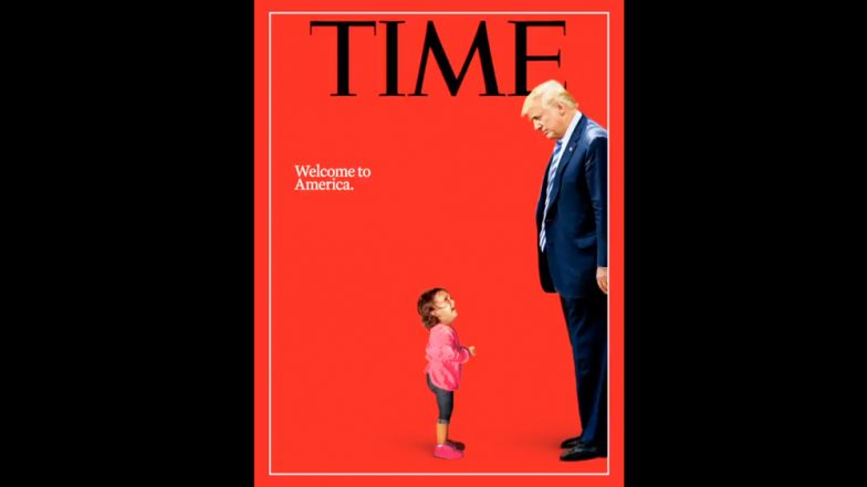 Crying Immigrant Child & Donald Trump As TIME Cover Pic With Caption 'Welcome to America' Portrays Immigration Crisis