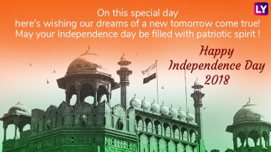 Happy Independence Day 2018 Wishes: Best I-Day GIF Images, SMSes, Patriotic Quotes, WhatsApp Messages, Facebook Status & Greetings for 15th August