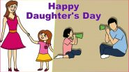 Daughter's Day 2020 Wishes and Photos in HD: Best WhatsApp Messages, GIF Images, Facebook Quotes, Status & SMS to Wish Happy Daughters Day!