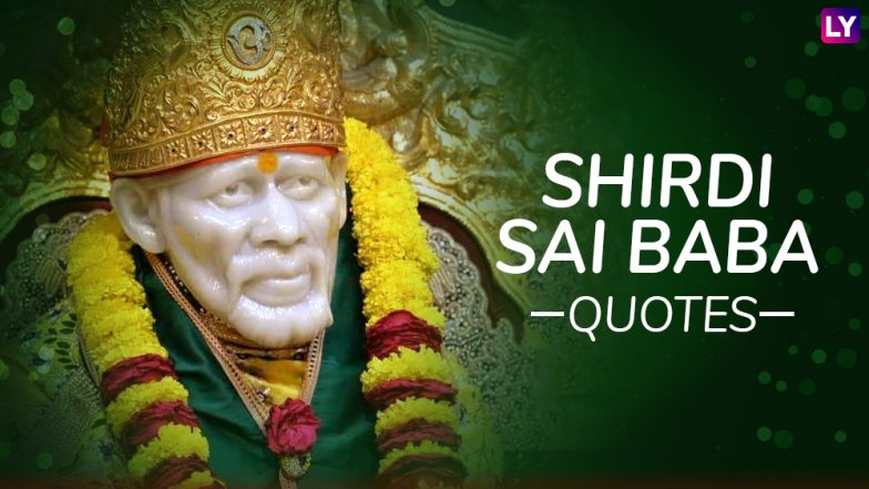 Shirdi Sai Baba 100th Maha Samadhi Day: Popular Quotes by Sai Baba, the Lord Worshipped by All