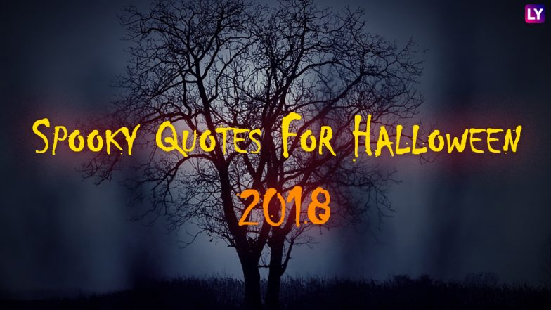 Scary Halloween 2018 Quotes: Most Witty Quotes About Everybody's Favourite Spookiest Time of the Year