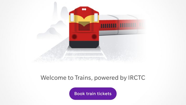 IRCTC Ticket Booking on Google Pay! Here Is How to Buy Indian Railway Tickets Online Directly on Google Pay App