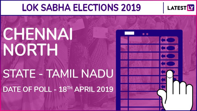 Chennai North Lok Sabha Constituency in Tamil Nadu: Candidates, Current MP, Polling Date And Election Results 2019