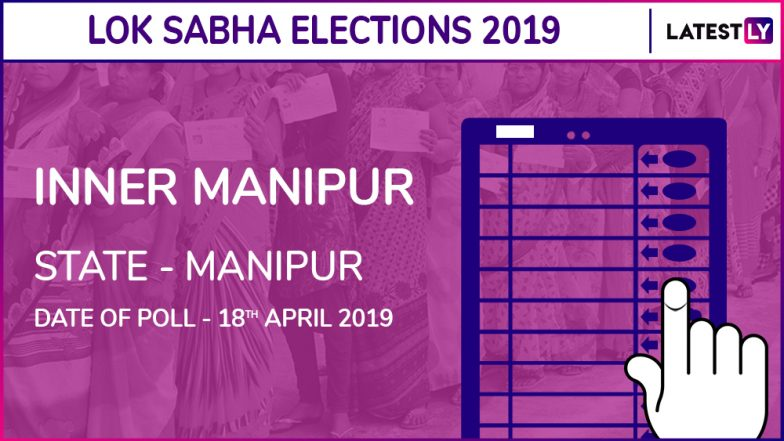 Inner Manipur Lok Sabha Constituency in Manipur: Candidates, Current MP, Polling Date And Election Results 2019