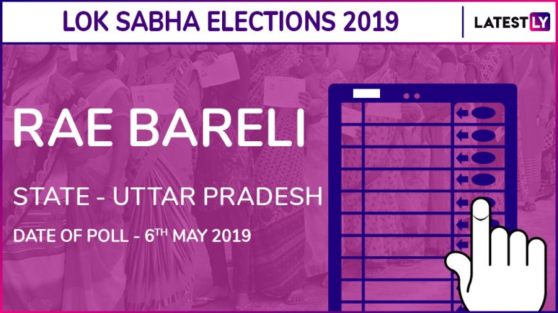 Rae Bareli Lok Sabha Constituency in Uttar Pradesh: Candidates, Current MP, Voting Date and Election Results 2019