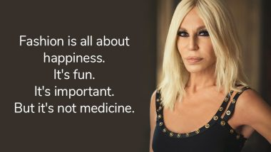 Happy Birthday Donatella Versace! 11 Powerful Quotes by the Italian Fashion Mogul and Met Gala Favourite