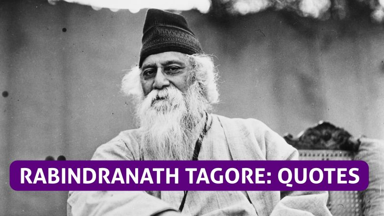 Remembering Rabindranath Tagore on His Birth Anniversary Through His Quotes    Watch Videos From LatestLY