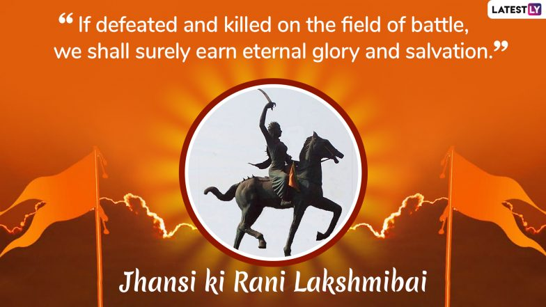 Rani Lakshmi Bai Death Anniversary 2019: Five Quotes by Jhansi Ki Rani, the Fearless Warrior Queen Are a Must Read