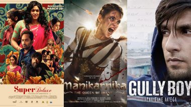 Indian Films Gully Boy, Manikarnika, Super Deluxe and