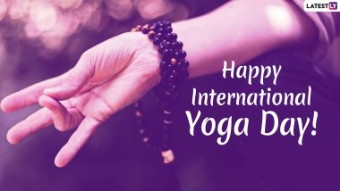 International Day of Yoga 2019 Messages: Quotes, Images & Greetings to a Send Happy Yoga Day Wishes