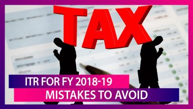 ITR for FY 2018–19: Mistakes to Avoid While Filing Tax Returns Before the Last Date on July 31