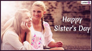 Happy Sisters' Day 2020 Wishes, Greetings, Images: Twitter Spreads Some Sister Love via Quotes, GIFs and Pictures!