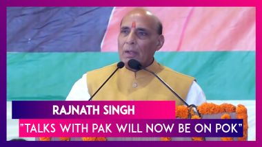 Defence Minister Rajnath Singh Says Talks With Pakistan Will Now Only Be On POK