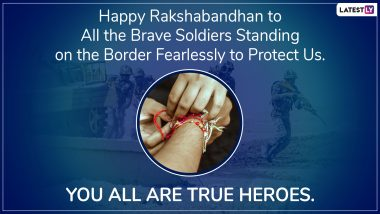 Happy Raksha Bandhan 2019 Wishes For Soldiers: WhatsApp Stickers, Rakhi Images, SMS, Messages, GIF Greetings and Quotes to Send to Brothers in Indian Army