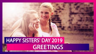 Happy Sisters' Day 2019 Greetings: WhatsApp Messages, Quotes, Images and Wishes to Send to Your Sis