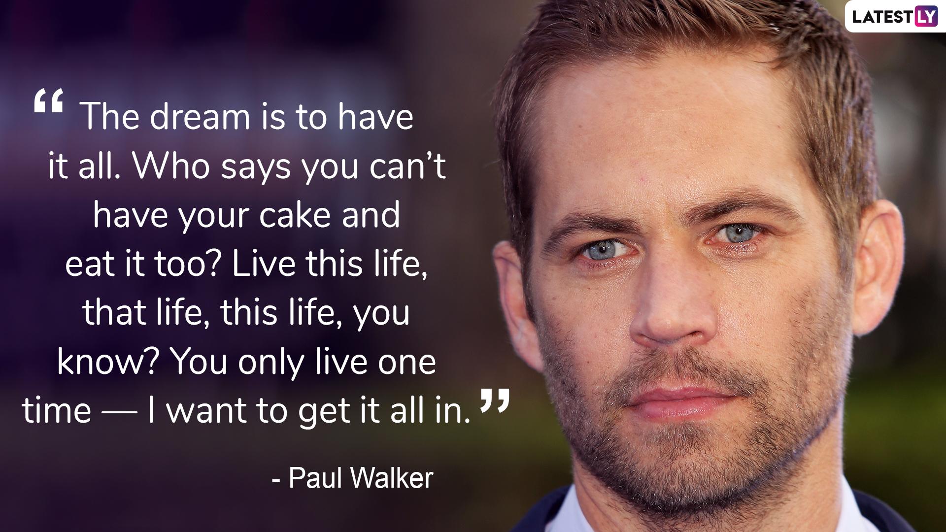 No one put YOLO better than Paul Walker.