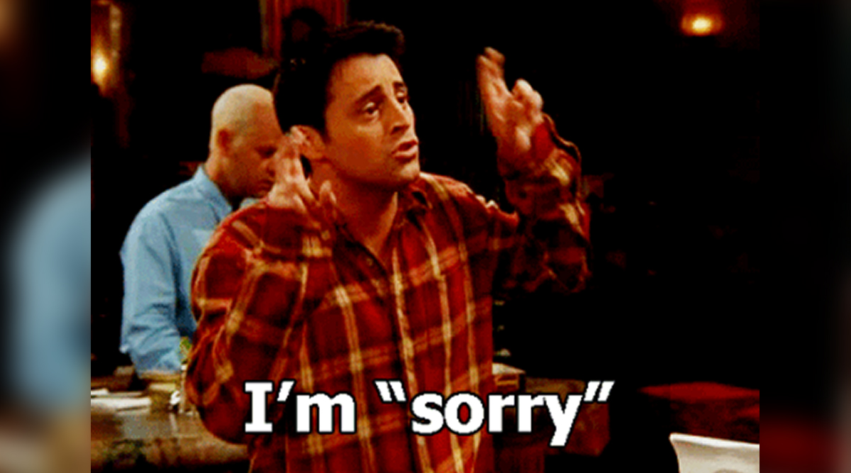 When Joey says Sorry!
