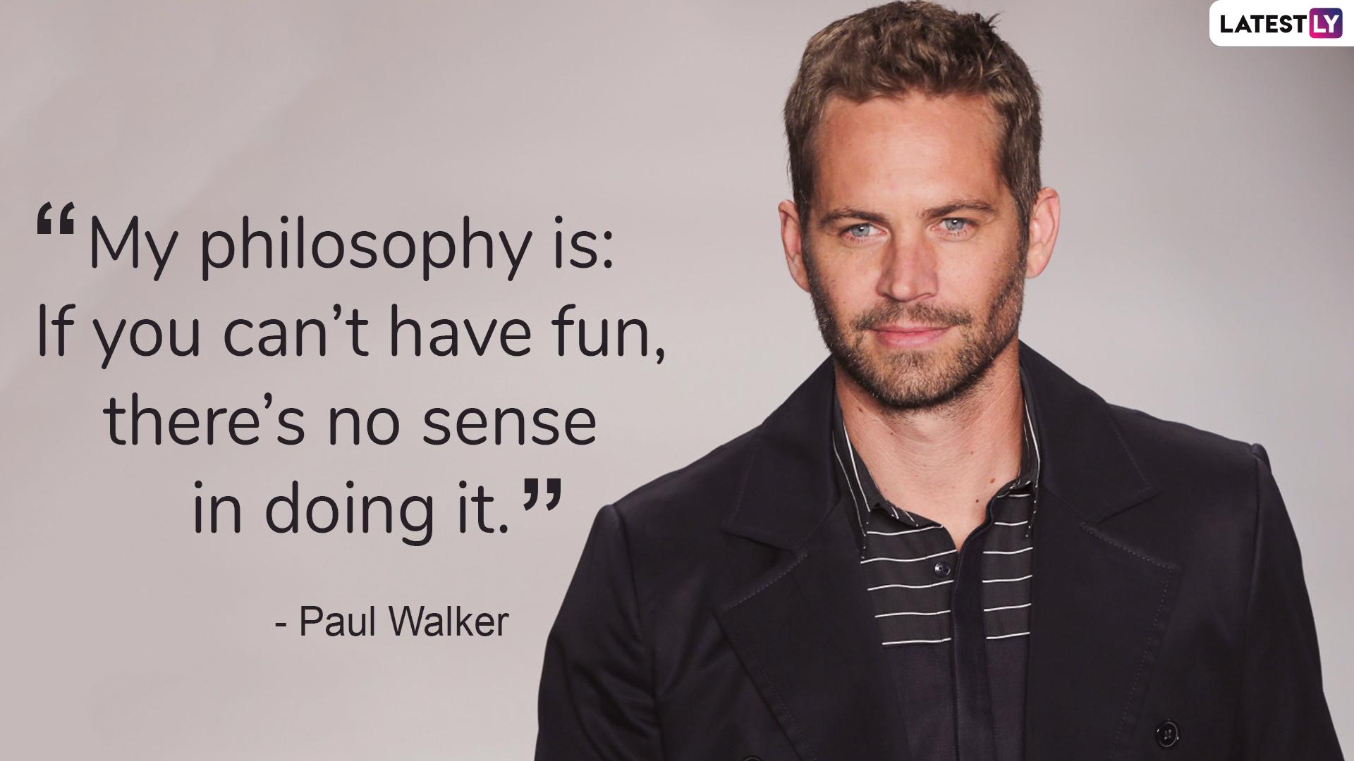 Paul Walker on living life happily.