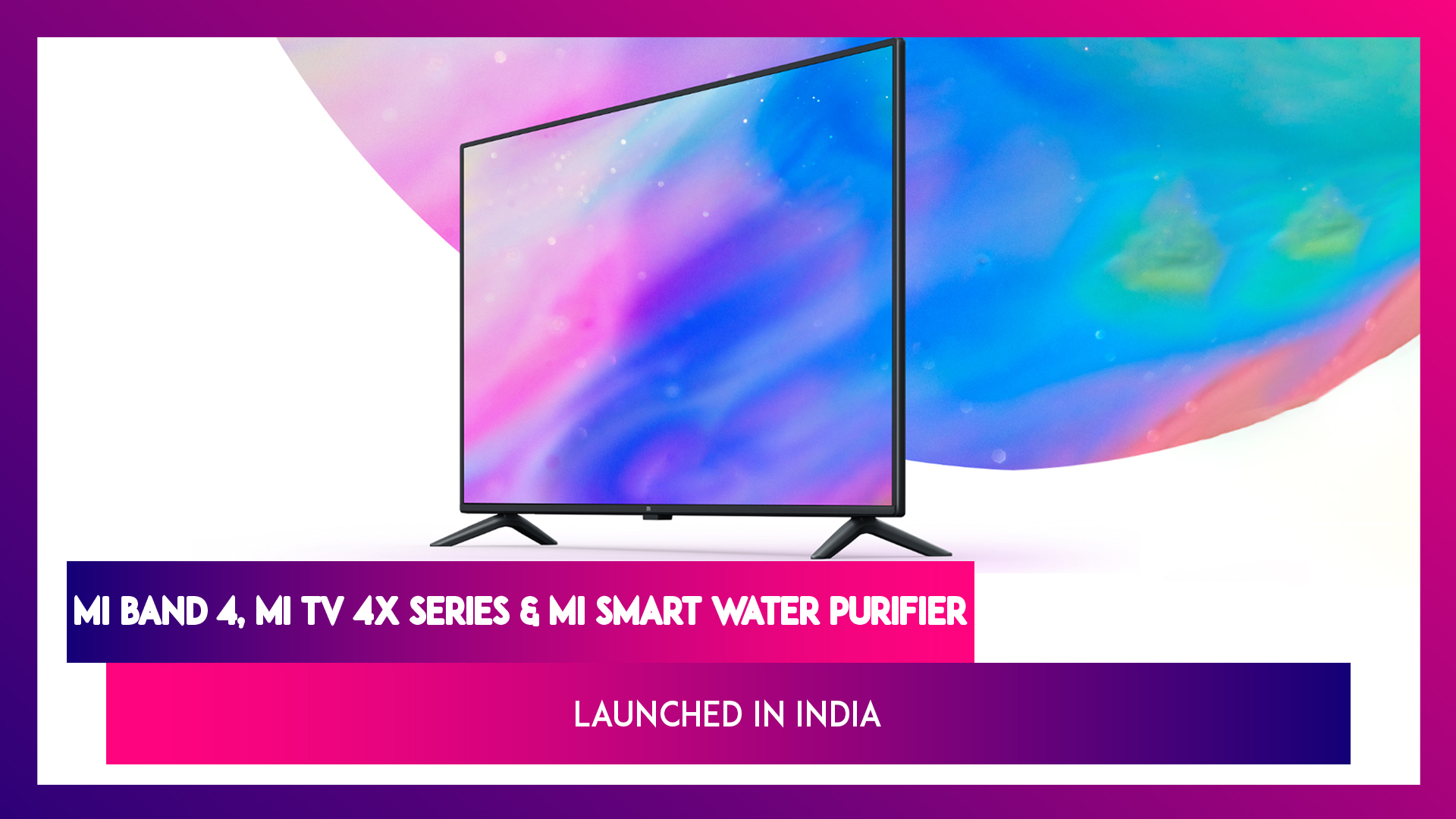 Xiaomi Smarter Living 2020: Mi Band 4, Mi TV 4X Series Launched in India; Prices, Features & Specifications