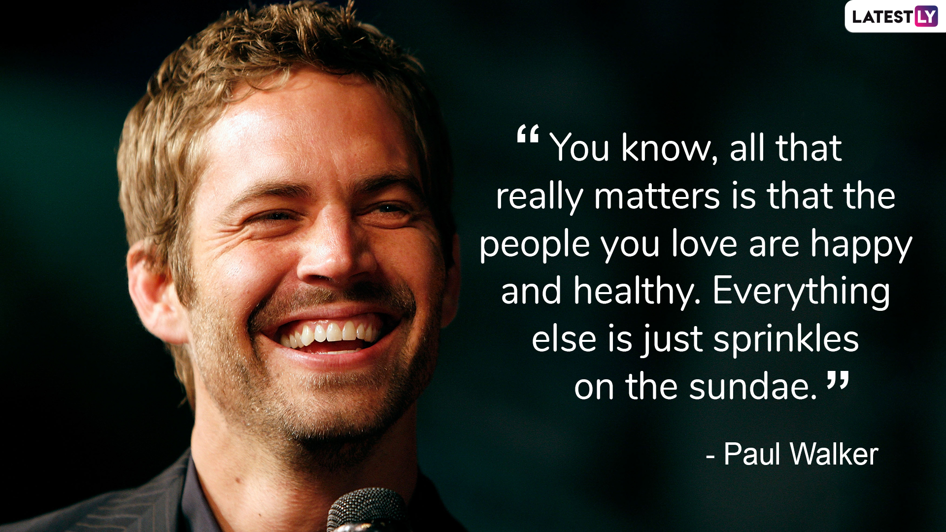 Paul Walker on family and loved ones.