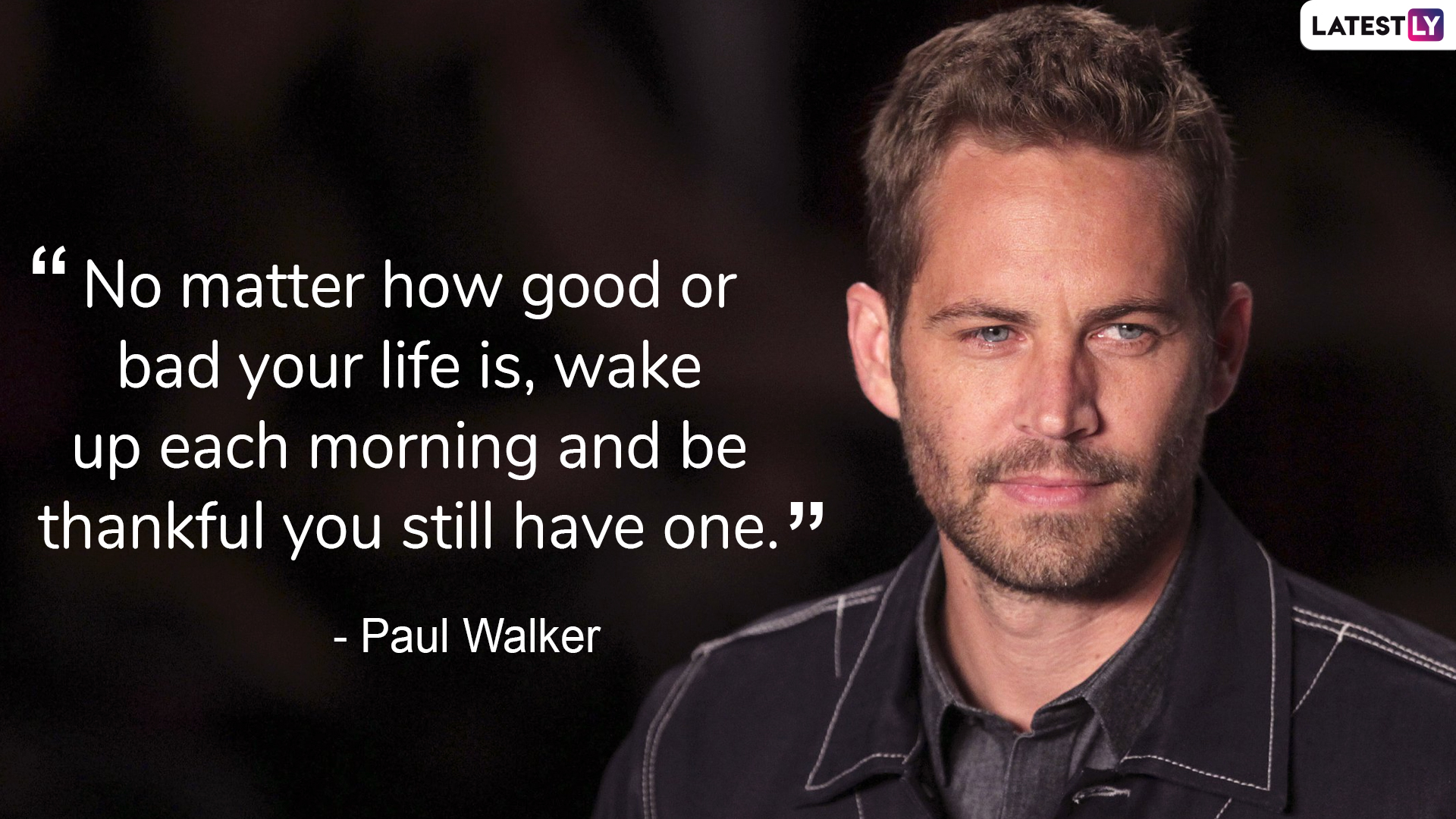 Paul Walker on being thanlful for this life.