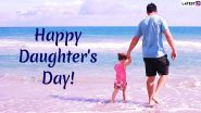 Daughter's Day 2020 Messages in Hindi: WhatsApp Stickers, SMS, Shayaris, Quotes, GIF Images, Greetings to Wish Happy Daughter's Day
