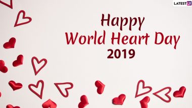 Happy World Heart Day 2019 Wishes: WhatsApp Messages, GIF Images, Quotes and SMS to Send 'Heart'felt Greetings of This Day