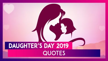 Daughter's Day 2019 Quotes: Words to Make You Appreciate and Celebrate Your Little Girl