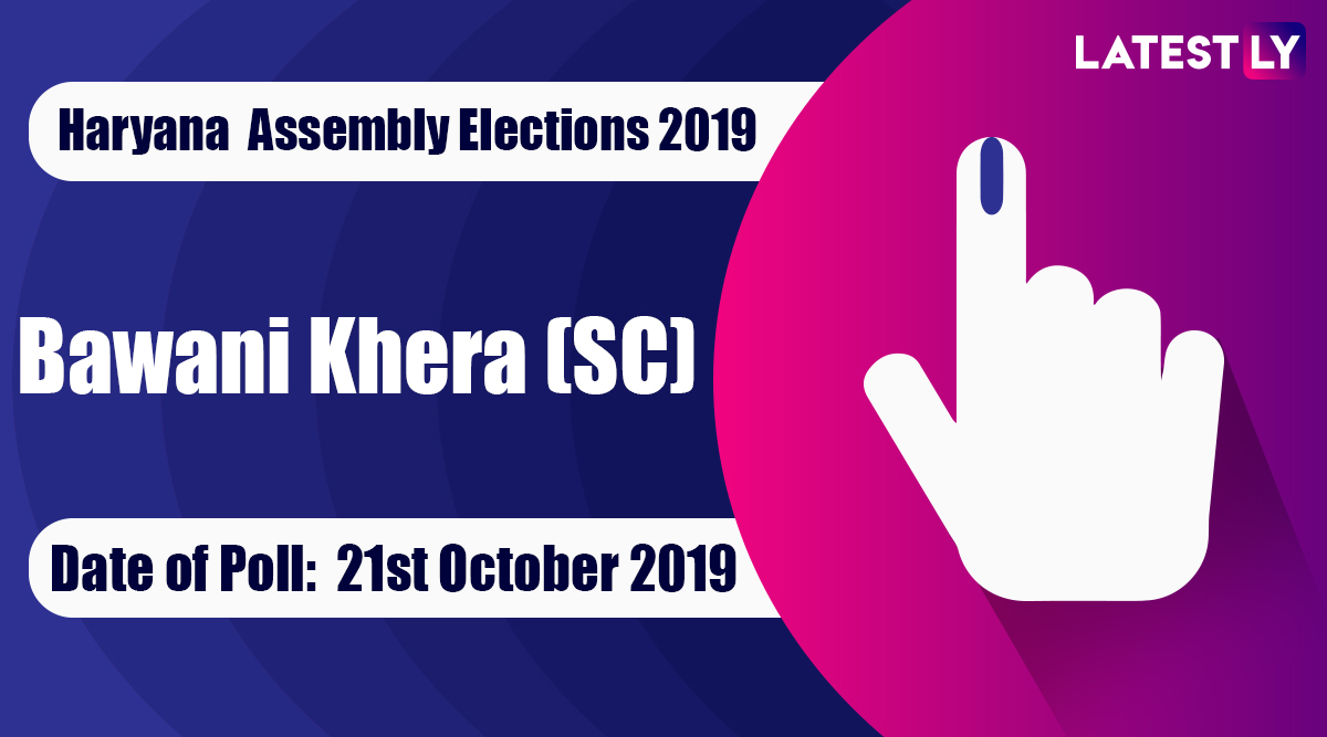 Bawani Khera (SC) Vidhan Sabha Constituency in Haryana: Sitting MLA, Candidates For Assembly Elections 2019, Results And Winners