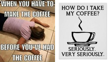 International Coffee Day 2019: Relatable Funny Memes on Coffee That Will Make You Laugh at Your Love for the Caffeine!