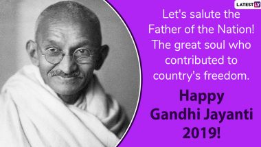 Mahatma Gandhi Jayanti 2019 Greetings: WhatsApp Messages, Gandhi Ji Quotes, GIF Images, SMS and Wishes to Send on Bapu's 150th Birth Anniversary