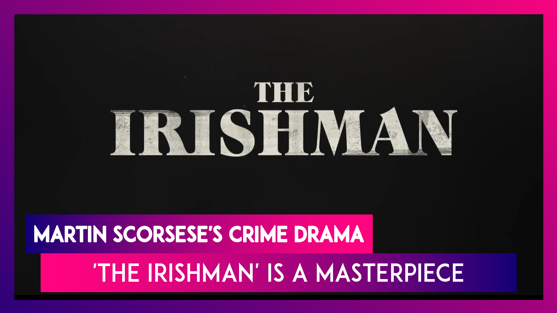 The Irishman Movie Review: Martin Scorsese's Netflix Film Is Nothing Short Of A Masterpiece