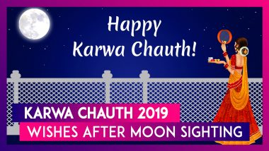 Karwa Chauth 2019 Wishes After Moon Sighting: Chand Greetings, Quotes & SMS to Send on Karva Chauth