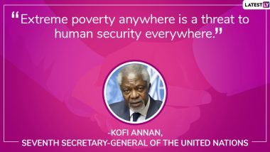 International Day for the Eradication of Poverty 2019 Quotes: From Mother Teresa to Kofi Annan, Thoughts by Famous People on Hunger, Poverty And Human Security