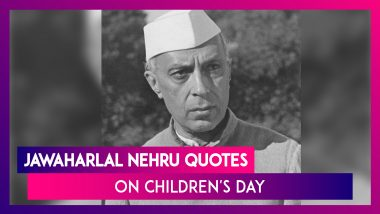 Children's Day 2019: Jawaharlal Nehru Quotes on Children to Celebrate Bal Diwas