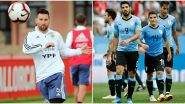 How to Watch Argentina vs Uruguay International Friendly 2019 Live Streaming Online? Get Free Live Telecast of ARG vs URU & Football Score Updates on TV