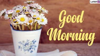 Good Morning Wishes, HD Images and Quotes: Beautiful Good Morning Messages, GIF Greetings and WhatsApp Stickers to Start the Day With Positivity
