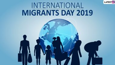 International Migrants Day 2019 Date: History, Significance of the Day Which Recognises Efforts, Contributions, and Rights of Migrants Worldwide