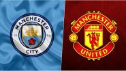 Man City vs Man United, Premier League 2019-20 Free Live Streaming Online & Match Time in IST: How to Get Manchester Derby Live Telecast on TV & Football Score Updates in India?