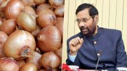 Modi Govt Has Contracted Additional 12,660 Metric Tonnes of Onions, Stock to Reach India by December 27: Ram Vilas Paswan