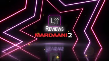LY Reviews Mardaani 2: Rani Mukerji's Cop Film Is Class Apart From Singham, Dabangg, Simmba