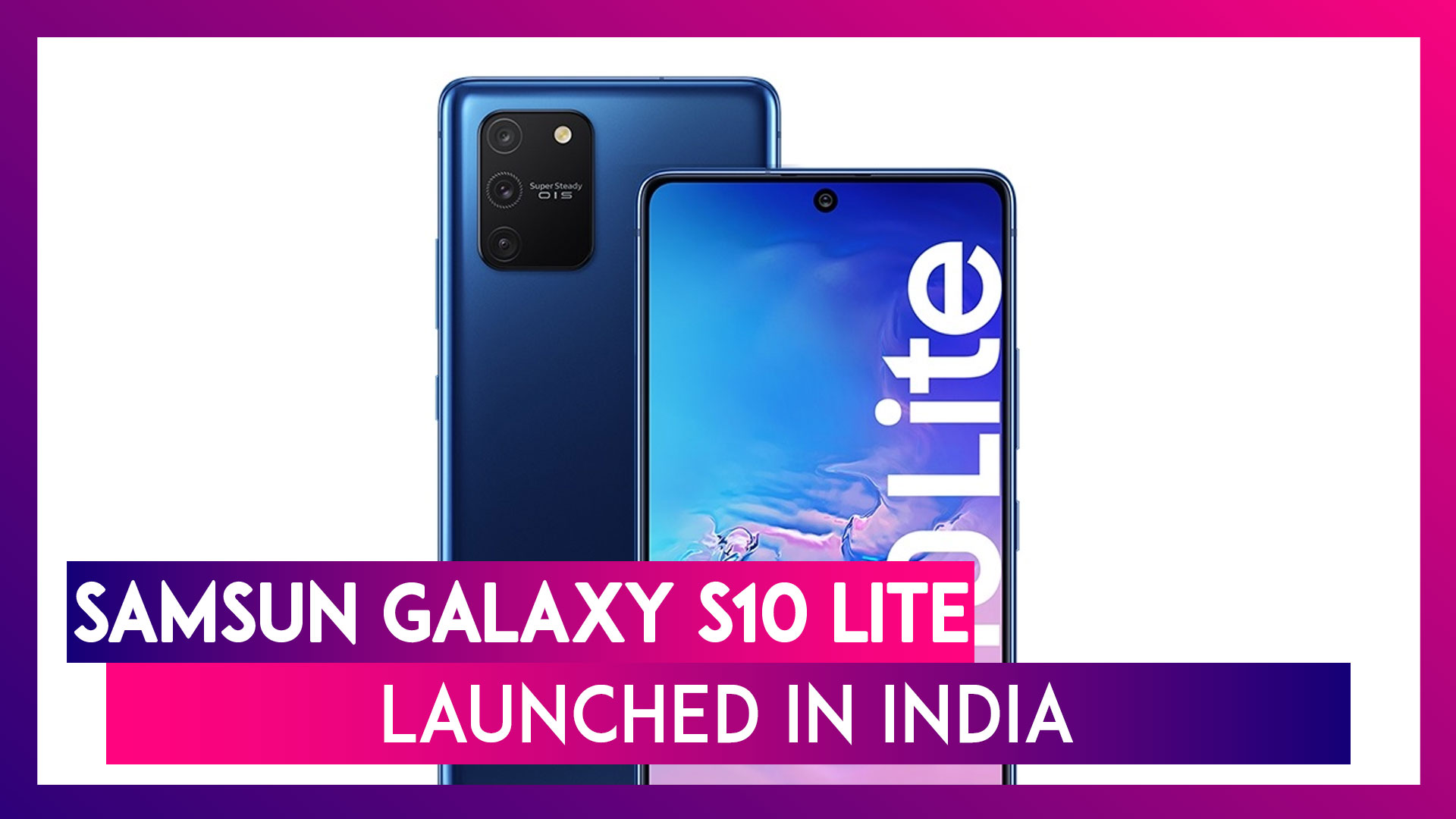 Samsung Galaxy S10 Lite Featuring Super Steady OIS Cameras Launched in India; Price, Variants, Features & Specifications