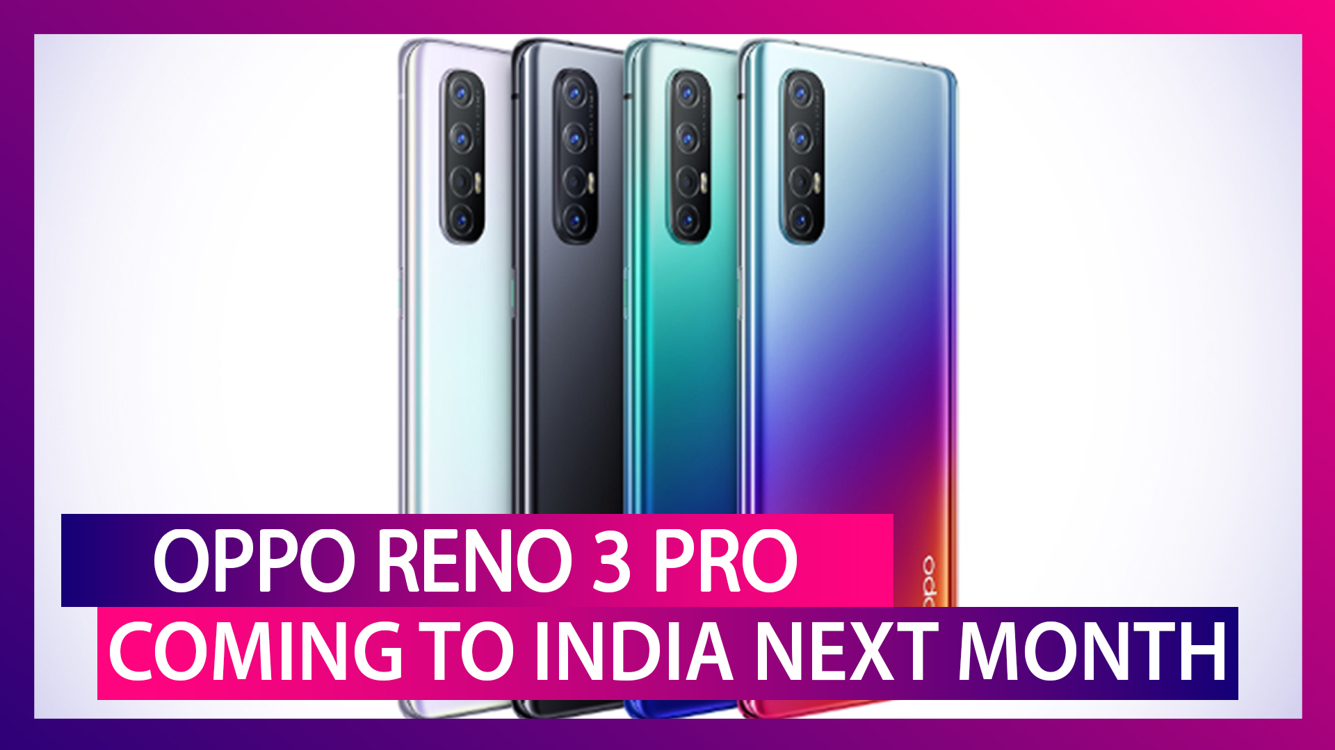 Oppo Reno 3 Pro May Be Launched in India Next Month; Expected Price, Features, Variants & Specs