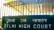 Delhi HC on Violence: From Setting Up of Helpline Numbers to Pulling Up Police & Directing CBSE to Reschedule Exams in North-East District, Here's What The Delhi High Court Said