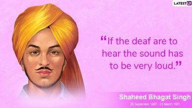 Bhagat Singh Martyrdom Day 2020: Remembering Shaheed-e-Aazam With His Memorable Quotes on 89th Shaheedi Diwas