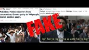 Fact Check: 'Pakistan Patient Recovers From Coronavirus, Throws Party to 100 People, Tested Positive Again' Fake News Goes Viral, Here's The Truth