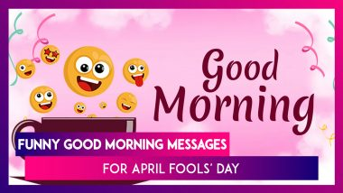 Funny Good Morning Messages: WhatsApp Images & Greetings To Spread Smiles On April Fools' Day 2020